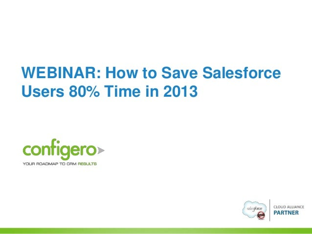 WEBINAR: How to Save Salesforce Users 80% Time in 2013
