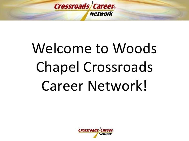 Welcome to Woods Chapel Crossroads Career Network!<br />