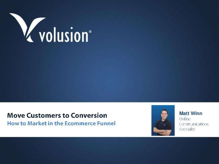 t<br />Matt Winn<br />Online Communications Specialist<br />Move Customers to ConversionHow to Market in the Ecommerce Fun...