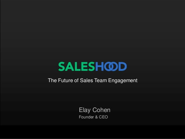 Elay Cohen Founder & CEO The Future of Sales Team Engagement