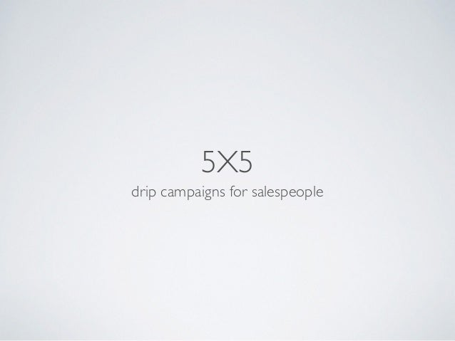 5X5 drip campaigns for salespeople