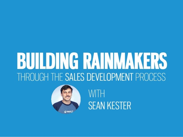 BUILDING RAINMAKERS THROUGH THE SALES DEVELOPMENT PROCESS WITH SEAN KESTER