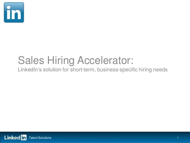 Sales Hiring Accelerator: LinkedIn's solution for short-term, business-specific hiring needs  Talent Solutions  1