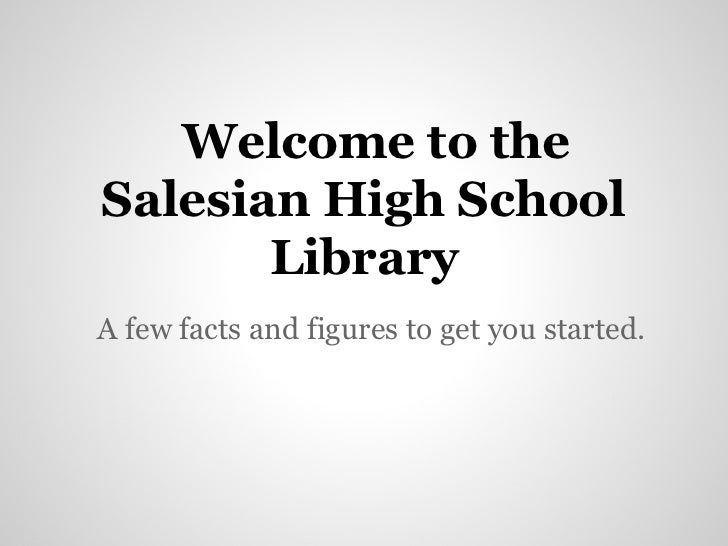 Welcome to theSalesian High School       LibraryA few facts and figures to get you started.