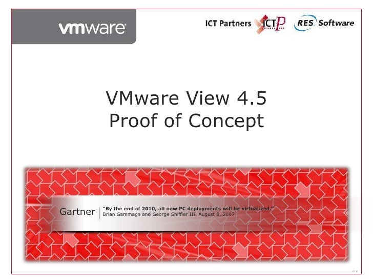 """VMware View 4.5            Proof of Concept    Gartner   """"By the end of 2010, all new PC deployments will be virtualized.""""..."""