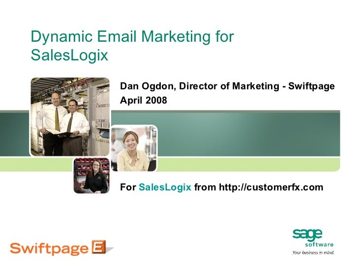 Dynamic Email Marketing for SalesLogix Dan Ogdon, Director of Marketing - Swiftpage April 2008 For  SalesLogix  from http:...