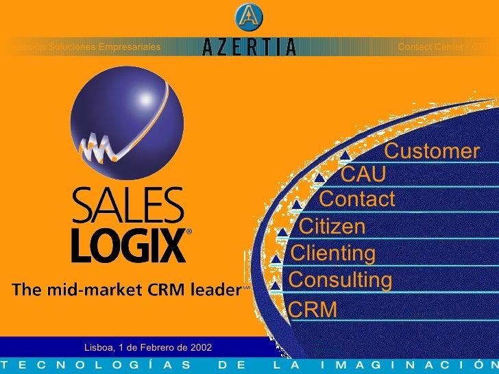 Lisboa, 1 de Febrero de 2002  Customer Contact CAU Citizen Clienting Consulting Contact Center / CRM Dirección Soluciones ...
