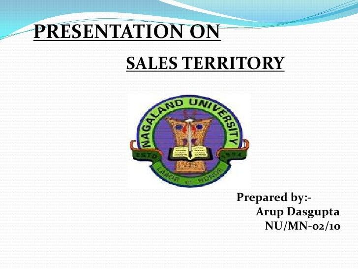 PRESENTATION ON       SALES TERRITORY                  Prepared by:-                     Arup Dasgupta                    ...