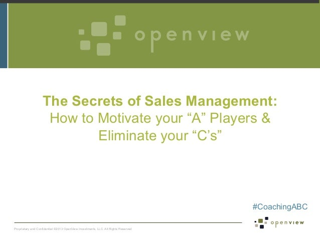 "The Secrets of Sales Management: How to Motivate your ""A"" Players & Eliminate your ""C's""  #CoachingABC Proprietary and Con..."