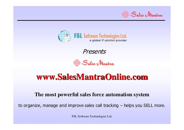 Presents  www.SalesMantraOnline.com The most powerful sales force automation system to organize, manage and improve sales ...