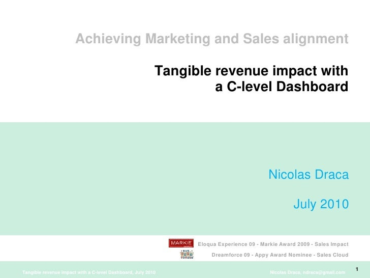 Achieving Marketing and Sales alignmentTangible revenue impact with a C-level Dashboard<br />Nicolas Draca<br /> July 2010...