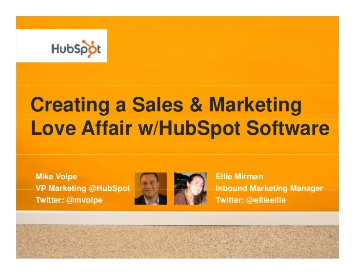 Creating a Sales & Marketing Love Affair w/HubSpot Software  Mike Volpe              Ellie Mirman VP Marketing @HubS