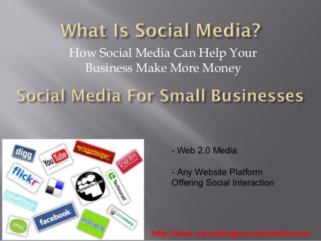 How Social Media Can Help Your  Business Make More Money                 - Web 2.0 Media                 - Any Website Pla...