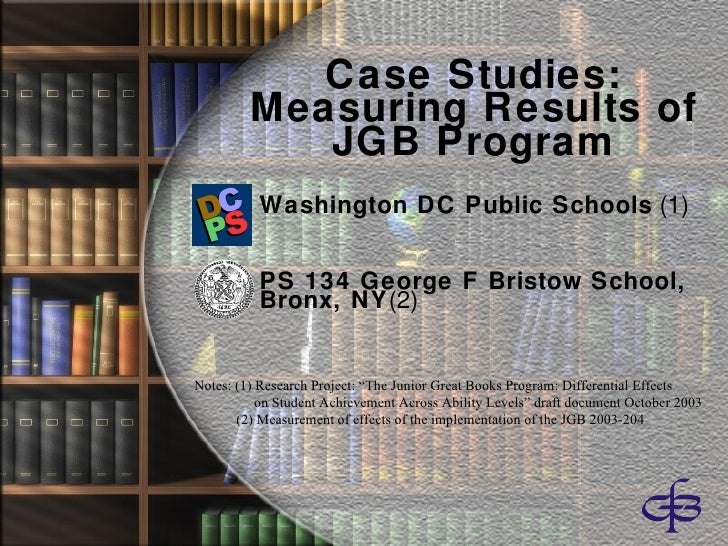 Case Studies: Measuring Results of JGB Program <ul><li>Washington DC Public Schools  (1) </li></ul><ul><li>PS 134 George F...