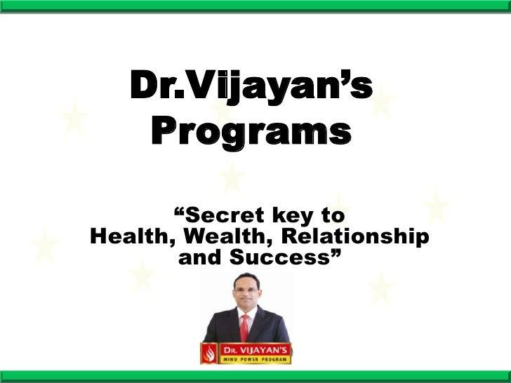 "Dr.Vijayan's    Programs       ""Secret key toHealth, Wealth, Relationship       and Success"""