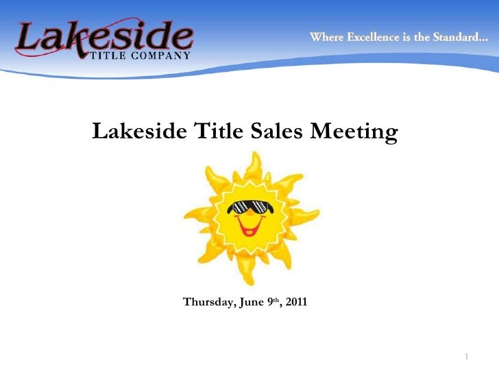 Lakeside Title Sales Meeting Thursday, June 9 th , 2011