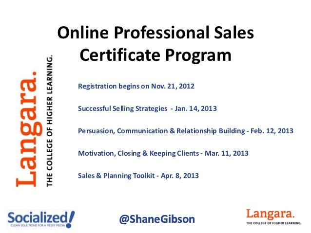 Online Professional Sales  Certificate Program  Registration begins on Nov. 21, 2012  Successful Selling Strategies - Jan....
