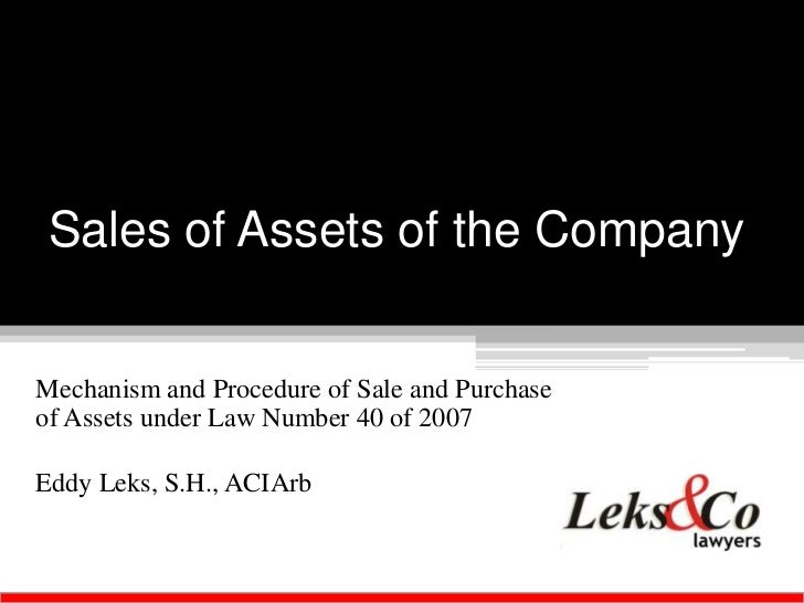 Sales of Assets of the CompanyMechanism and Procedure of Sale and Purchaseof Assets under Law Number 40 of 2007Eddy Leks, ...
