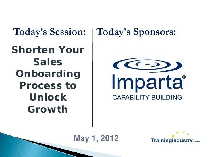 Today's Session:   Today's Sponsors:Shorten Your    Sales Onboarding Process to   Unlock   Growth             May 1, 2012