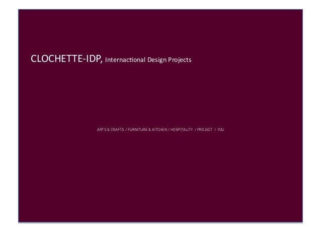 CLOCHETTE-­‐IDP,	   Internac3onal	   Design	   Projects	     ARTS & CRAFTS / FURNITURE & KITCHEN / HOSPITALITY / PROJECT /...