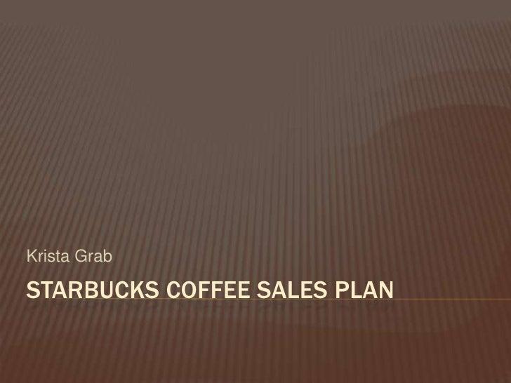 Krista GrabSTARBUCKS COFFEE SALES PLAN