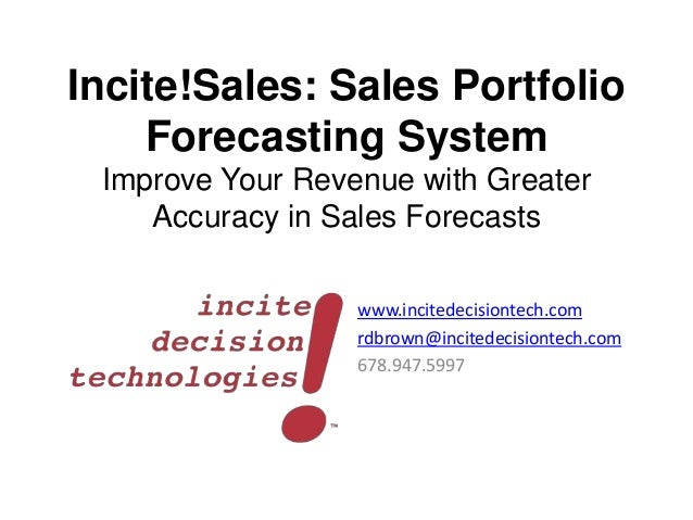 Incite!Sales: Sales Portfolio Forecasting System Improve Your Revenue with Greater Accuracy in Sales Forecasts www.incited...