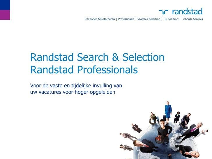 Randstad Search & SelectionRandstad ProfessionalsVoor de vaste en tijdelijke invulling vanuw vacatures voor hoger opgeleiden