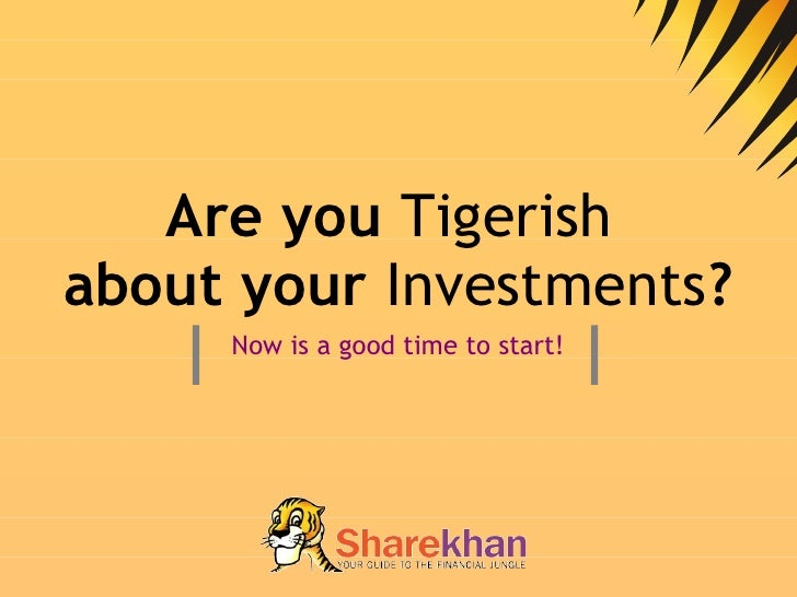 Are you  Tigerish   about your  Investments ? Now is a good time to start!