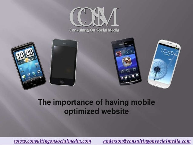 The importance of having mobile                optimized websitewww.consultingonsocialmedia.com   anderson@consultingonsoc...