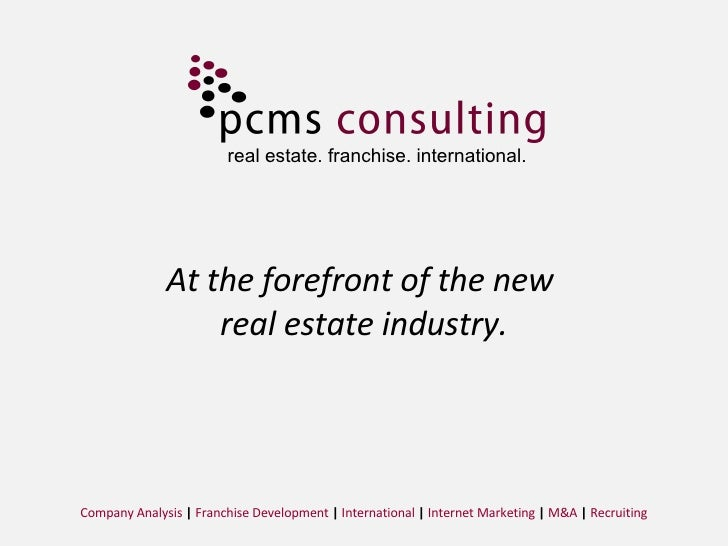 At the forefront of the new  real estate industry. Company Analysis  |  Franchise Development  |  International  |  Intern...