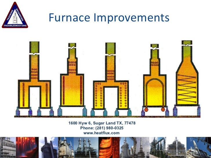Furnace Improvements Mission:   Low cost value added solutions for fired heaters   1600 Hyw 6, Sugar Land TX, 77478 Phone:...