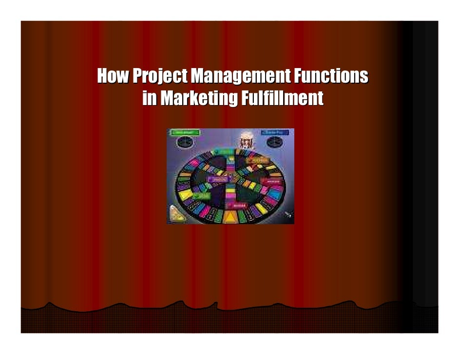 How Project Management Functions      in Marketing Fulfillment