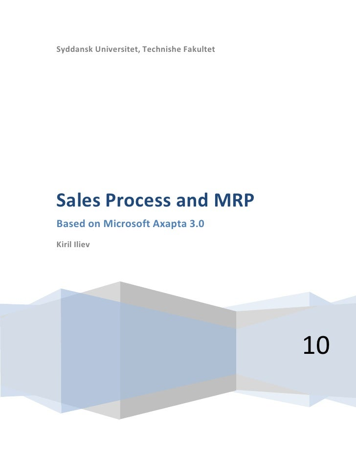 Syddansk Universitet, Technishe Fakultet10Sales Process and MRPBased on Microsoft Axapta 3.0Kiril Iliev<br />Table of Cont...