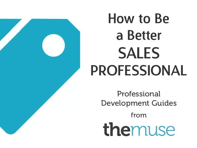 How to Be a Better Sales Professional Professional Development Guides from
