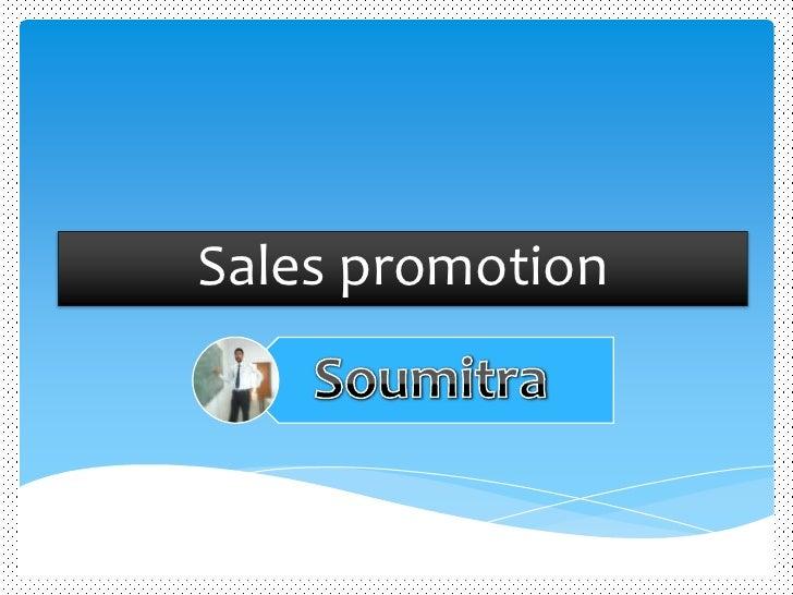 Sales promotion<br />Soumitra<br />