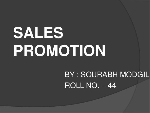 SALESPROMOTION    BY : SOURABH MODGIL    ROLL NO. – 44