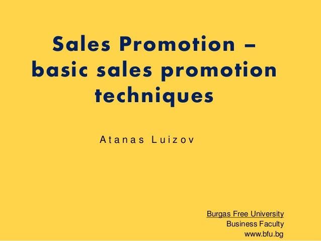 Sales Promotion – basic sales promotion techniques Atanas Luizov Атанас Луизов  Burgas Free University Business Faculty ww...
