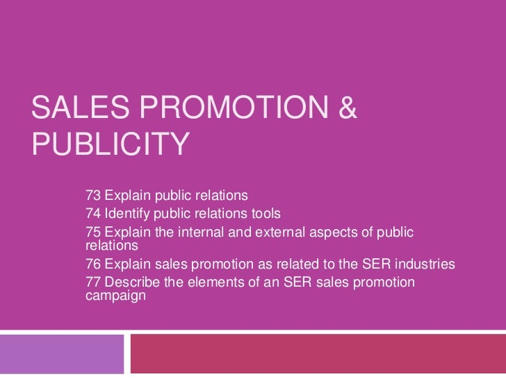 SALES PROMOTION &PUBLICITY  73 Explain public relations  74 Identify public relations tools  75 Explain the internal and e...