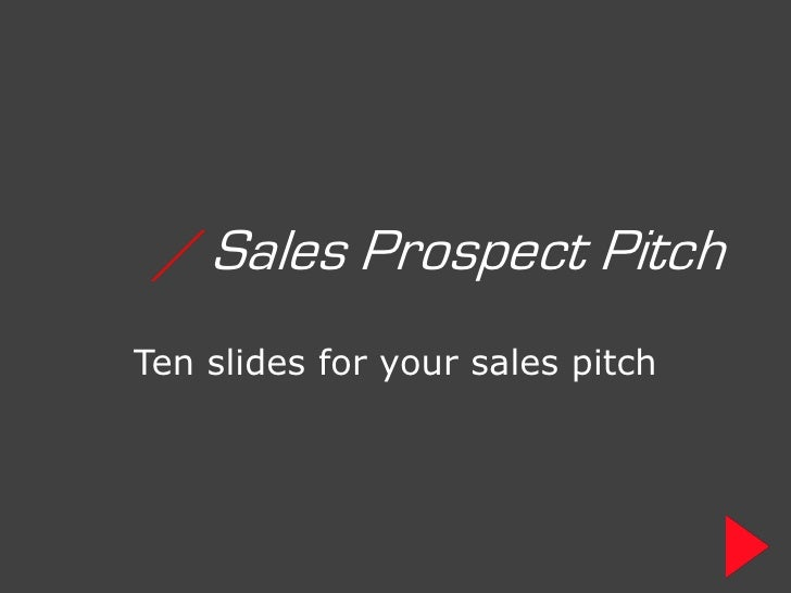 / Sales Prospect Pitch Ten slides for your sales pitch