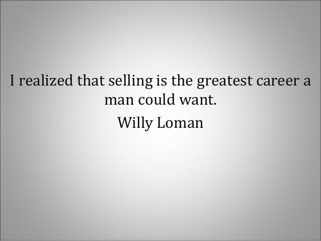 hope and success of willy loman Literary reduction - death of a salesman willy loman's house and yard daunted by bernard's success (he mentions to willy that he is going to washington to fight a case), willy asks bernard why biff turned out to be such a failure.