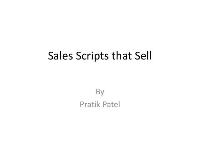Sales Scripts that Sell            By       Pratik Patel