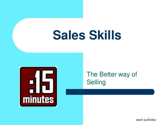 Sales Skills The Better way of Selling sesh sukhdeo