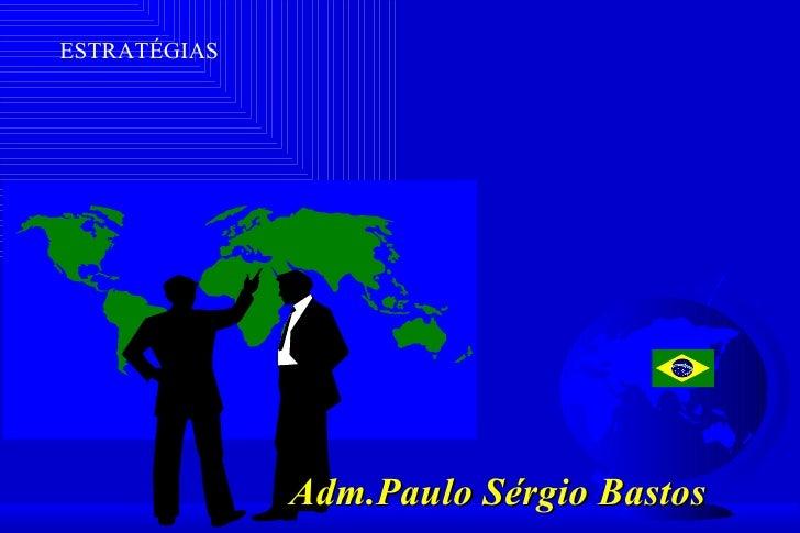 ESTRATÉGIAS              Adm.Paulo Sérgio Bastos