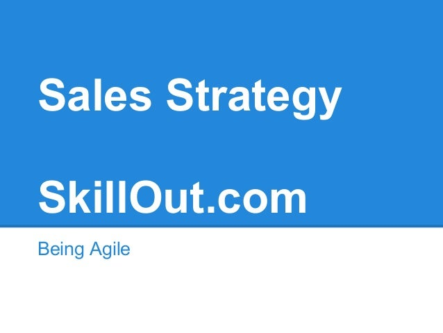 Sales Strategy SkillOut.com Being Agile