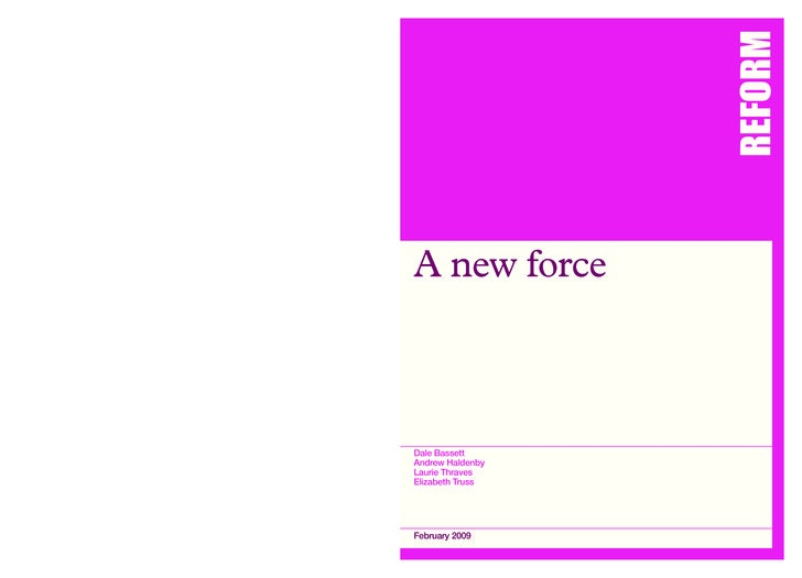 REFORM A new force    Dale Bassett Andrew Haldenby Laurie Thraves Elizabeth Truss     February 2009
