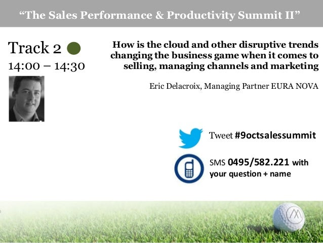 """""""The Sales Performance & Productivity Summit II""""  Track 2 14:00 – 14:30  How is the cloud and other disruptive trends chan..."""