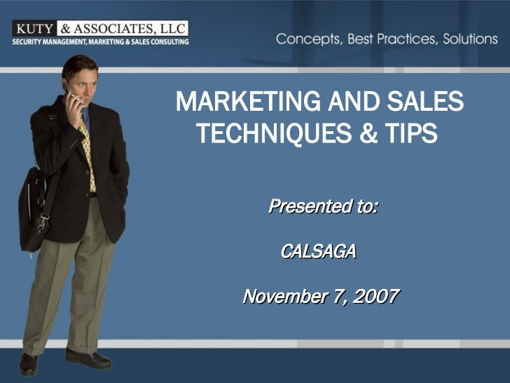 MARKETING AND SALES    TECHNIQUES & TIPS Presented to: CALSAGA November 7, 2007