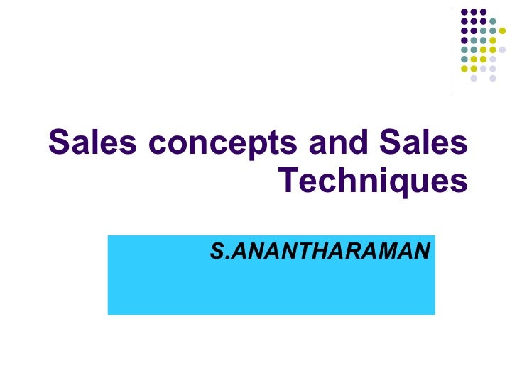 Sales concepts and Sales Techniques S.ANANTHARAMAN