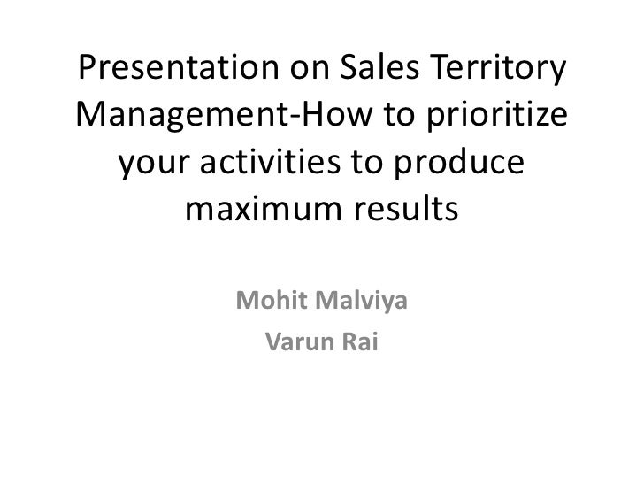 Presentation on Sales Territory Management-How to prioritize your activities to produce maximum results<br />MohitMalviya<...