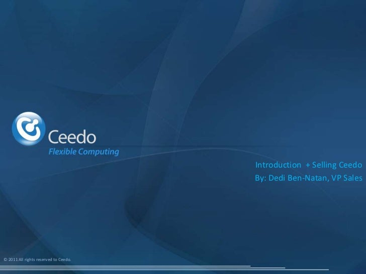 Introduction + Selling Ceedo                                       By: Dedi Ben-Natan, VP Sales© 2011 All rights reserved ...